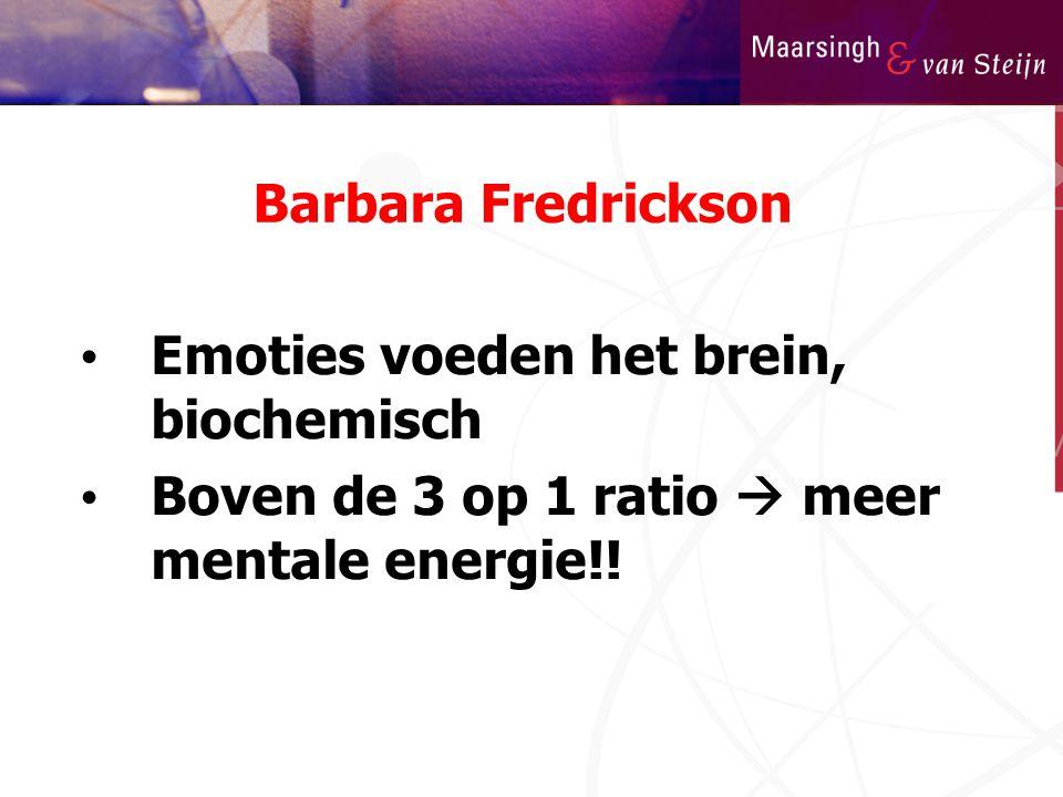 Barbara Fredrickson • Emoties voeden het brein, biochemisch • Boven de 3 op 1 ratio  meer mentale energie!!