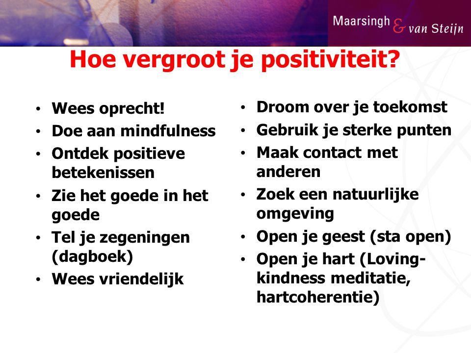 Hoe vergroot je positiviteit? • Wees oprecht! • Doe aan mindfulness • Ontdek positieve betekenissen • Zie het goede in het goede • Tel je zegeningen (