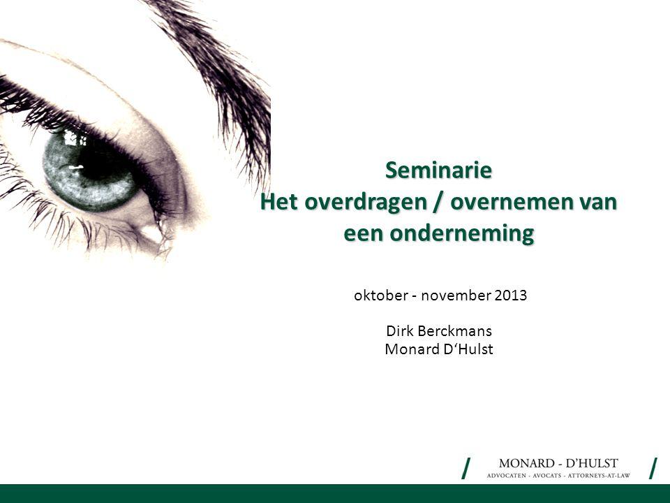 oktober - november 2013 Dirk Berckmans Monard D'Hulst Seminarie Het overdragen / overnemen van een onderneming