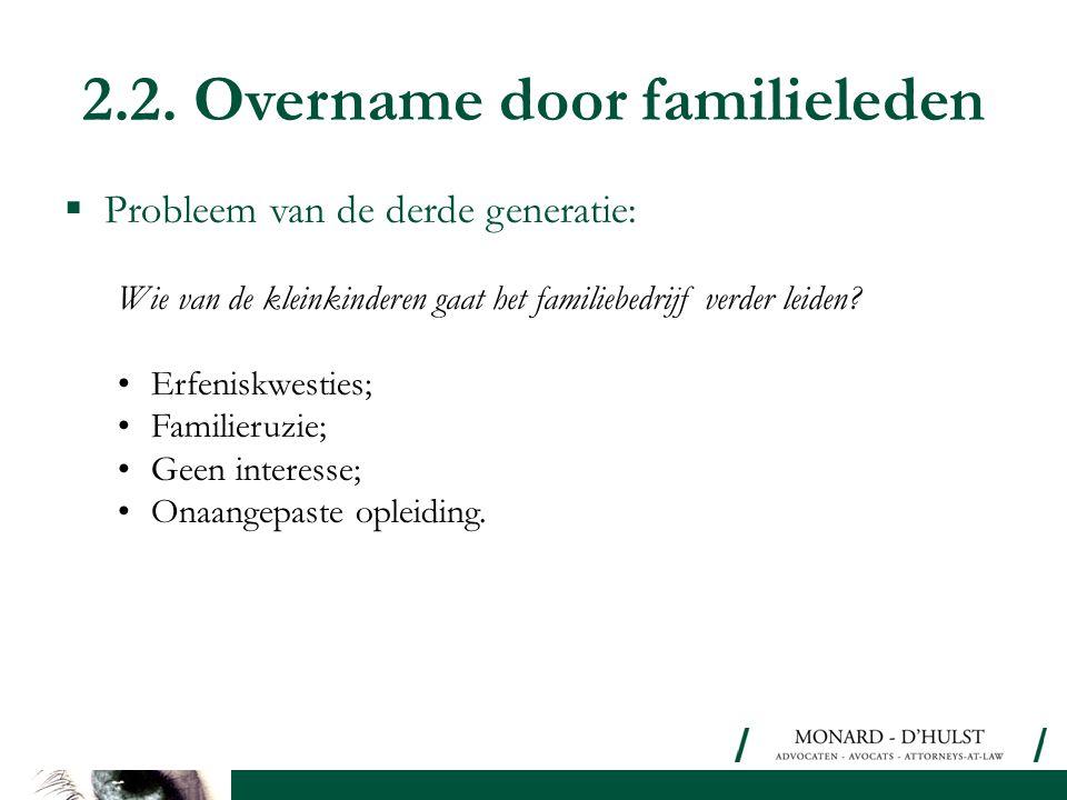 2.2. Overname door familieleden  Probleem van de derde generatie: Wie van de kleinkinderen gaat het familiebedrijf verder leiden? •Erfeniskwesties; •