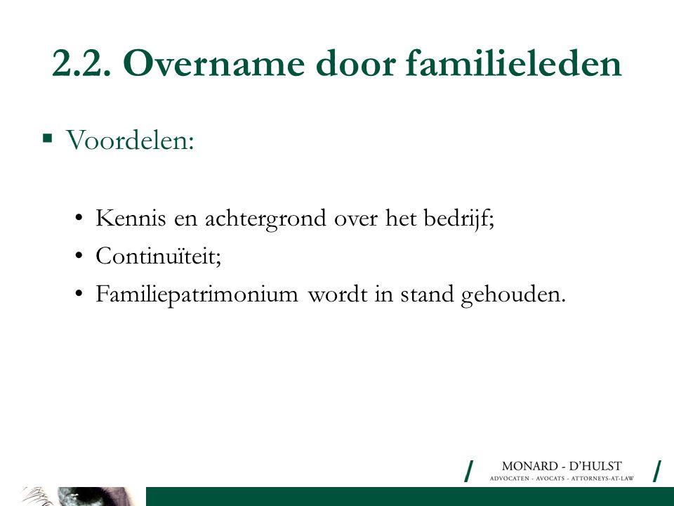 2.2. Overname door familieleden  Voordelen: •Kennis en achtergrond over het bedrijf; •Continuïteit; •Familiepatrimonium wordt in stand gehouden.