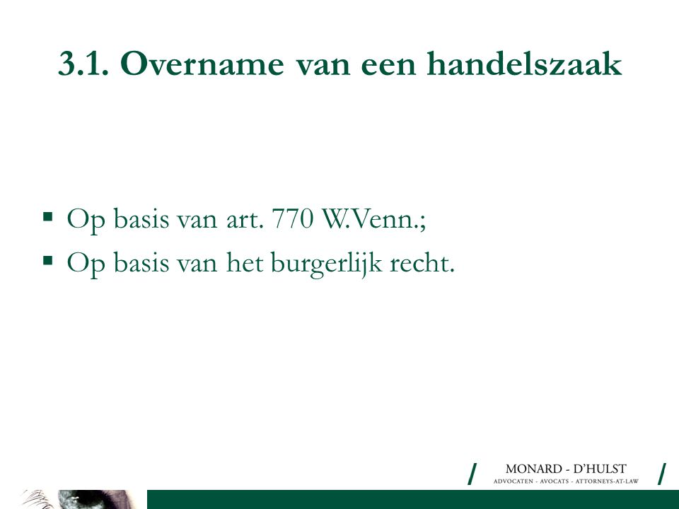 3.1. Overname van een handelszaak  Op basis van art. 770 W.Venn.;  Op basis van het burgerlijk recht.