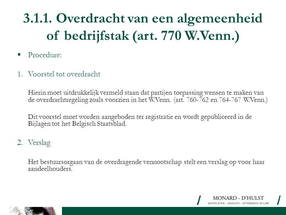 3.1.1. Overdracht van een algemeenheid of bedrijfstak (art. 770 W.Venn.)  Procedure: 1.Voorstel tot overdracht Hierin moet uitdrukkelijk vermeld staa