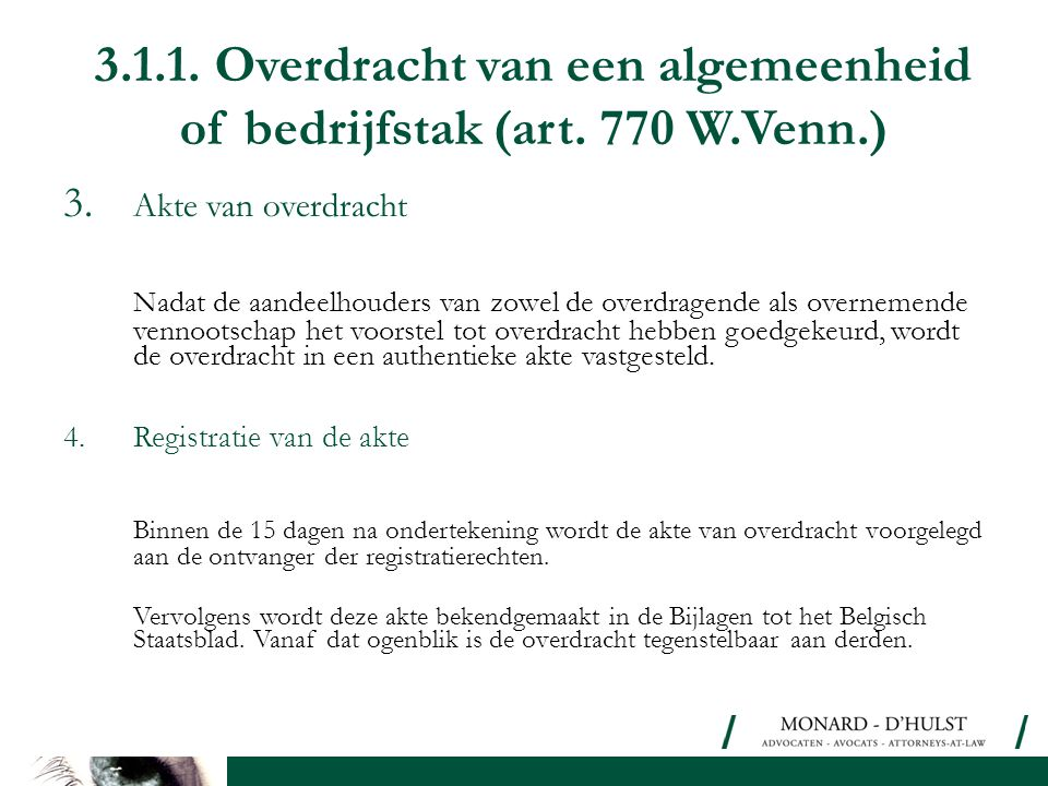 3.1.1. Overdracht van een algemeenheid of bedrijfstak (art. 770 W.Venn.) 3. Akte van overdracht Nadat de aandeelhouders van zowel de overdragende als