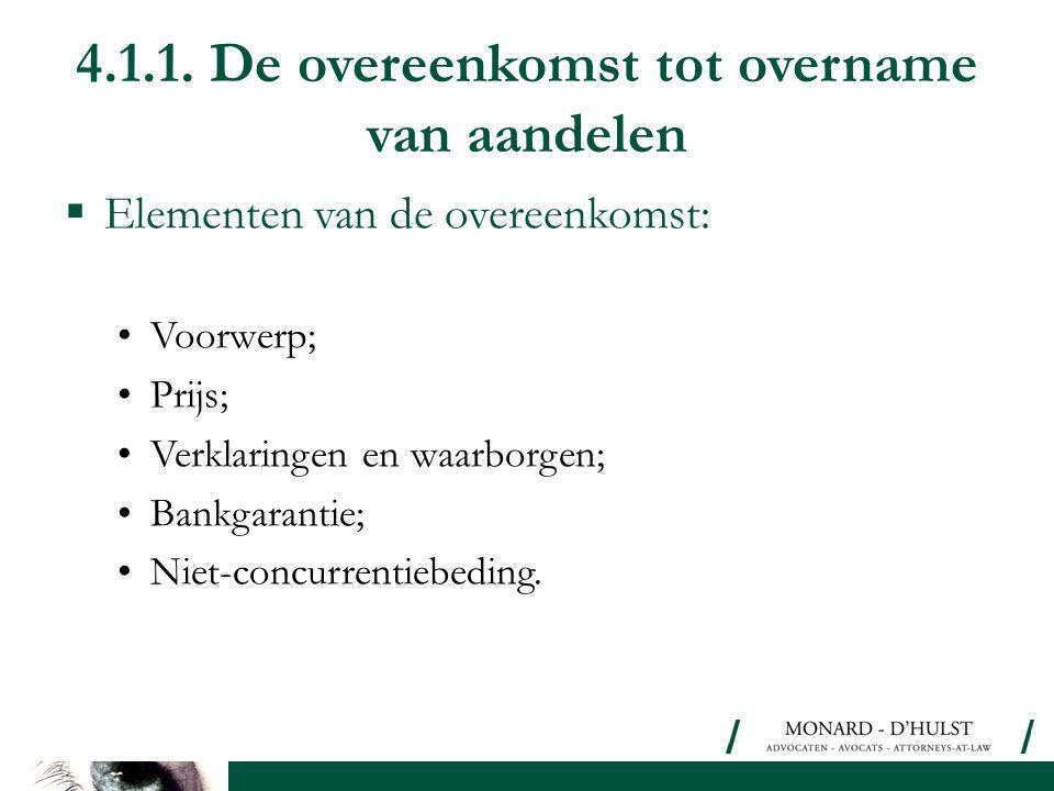 4.1.1. De overeenkomst tot overname van aandelen  Elementen van de overeenkomst: •Voorwerp; •Prijs; •Verklaringen en waarborgen; •Bankgarantie; •Niet
