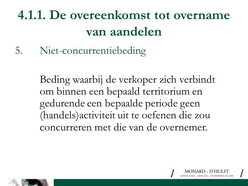 4.1.1. De overeenkomst tot overname van aandelen 5.Niet-concurrentiebeding Beding waarbij de verkoper zich verbindt om binnen een bepaald territorium