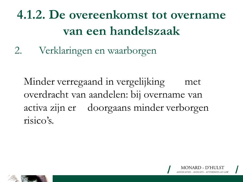 4.1.2. De overeenkomst tot overname van een handelszaak 2.Verklaringen en waarborgen Minder verregaand in vergelijking met overdracht van aandelen: bi