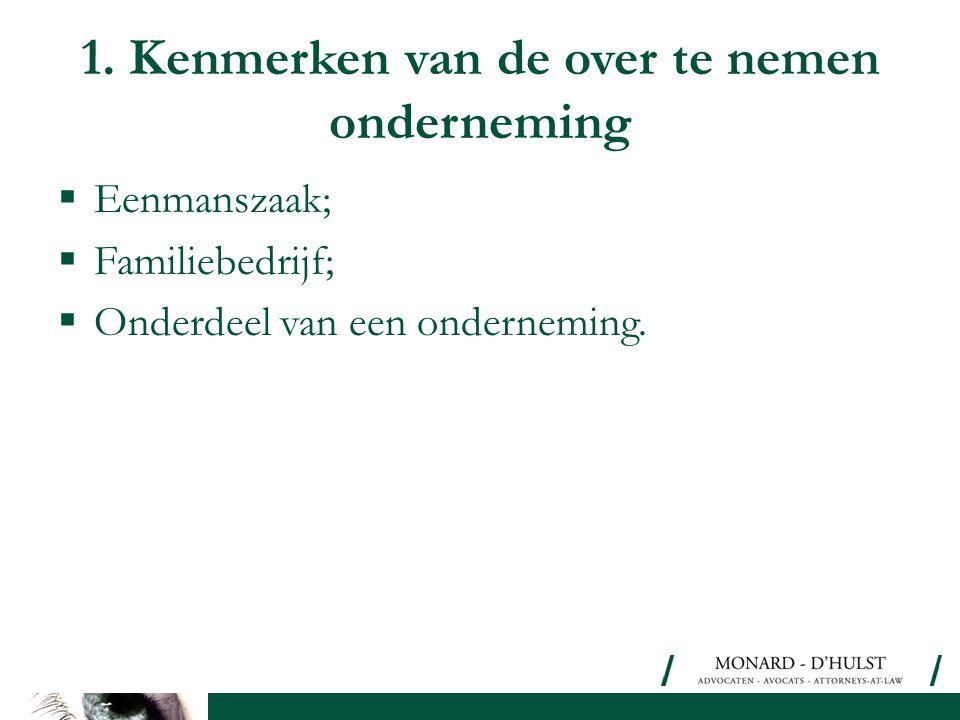 1. Kenmerken van de over te nemen onderneming  Eenmanszaak;  Familiebedrijf;  Onderdeel van een onderneming.
