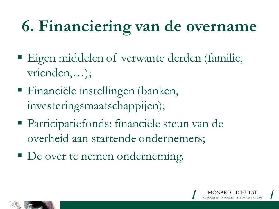 Eigen middelen of verwante derden (familie, vrienden,…);  Financiële instellingen (banken, investeringsmaatschappijen);  Participatiefonds: financ