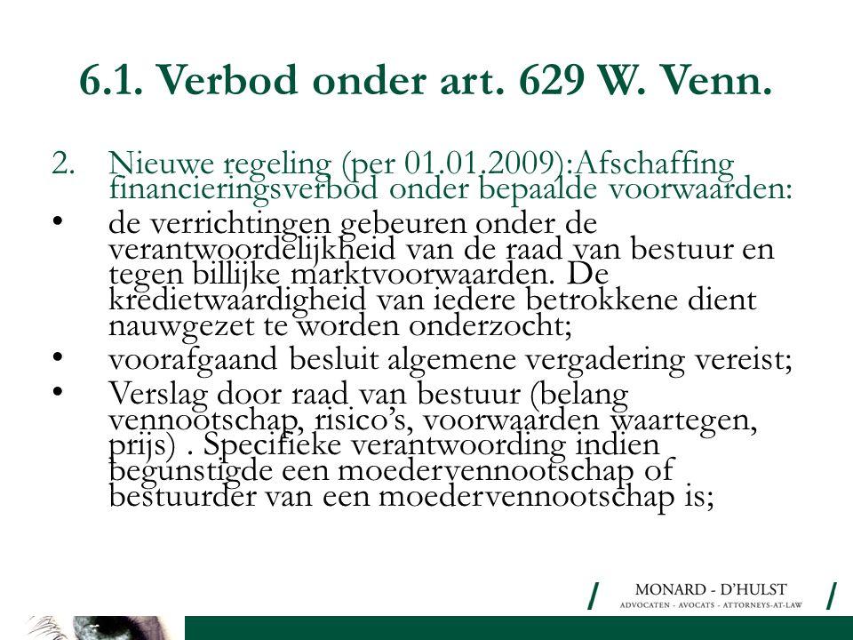 6.1. Verbod onder art. 629 W. Venn. 2.Nieuwe regeling (per 01.01.2009):Afschaffing financieringsverbod onder bepaalde voorwaarden: • de verrichtingen