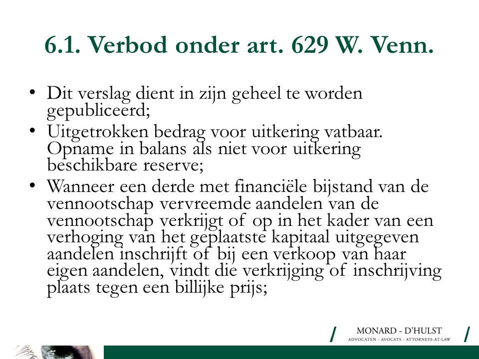 6.1. Verbod onder art. 629 W. Venn. • Dit verslag dient in zijn geheel te worden gepubliceerd; • Uitgetrokken bedrag voor uitkering vatbaar. Opname in