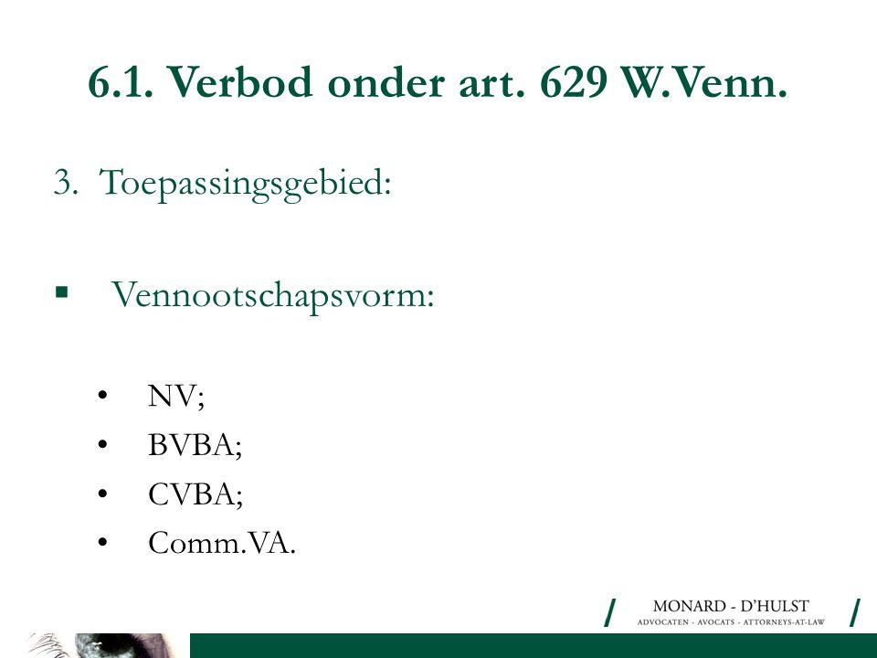 6.1. Verbod onder art. 629 W.Venn. 3. Toepassingsgebied:  Vennootschapsvorm: •NV; •BVBA; •CVBA; •Comm.VA.