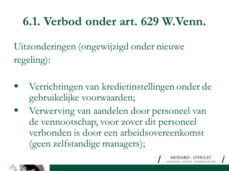 6.1. Verbod onder art. 629 W.Venn. Uitzonderingen (ongewijzigd onder nieuwe regeling):  Verrichtingen van kredietinstellingen onder de gebruikelijke