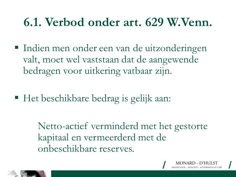 6.1. Verbod onder art. 629 W.Venn.  Indien men onder een van de uitzonderingen valt, moet wel vaststaan dat de aangewende bedragen voor uitkering vat
