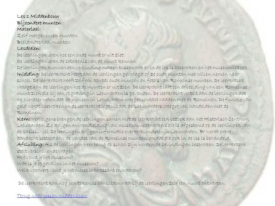Les 1 Middenbouw Bijzondere munten Materiaal: Zelf meegenomen munten Beeldmateriaal munten Lesdoelen: De leerlingen leren hoe een oude munt er uit zie
