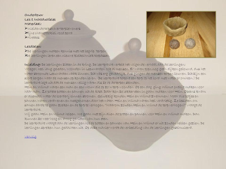 Onderbouw Les 1 Introductieles Materiaal:  Inleidende tekst over terpbewoners  Fijne chamotteklei, rood terra  Mirettes Lesdoelen:  De leerlingen