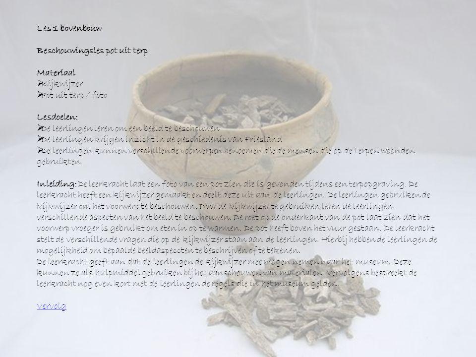 Les 1 bovenbouw Beschouwingsles pot uit terp Materiaal  Kijkwijzer  Pot uit terp / foto Lesdoelen:  De leerlingen leren om een beeld te beschouwen