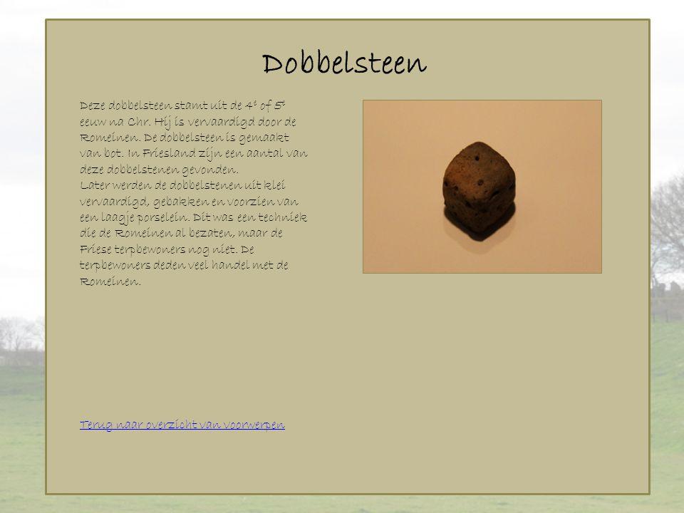Dobbelsteen Deze dobbelsteen stamt uit de 4 e of 5 e eeuw na Chr. Hij is vervaardigd door de Romeinen. De dobbelsteen is gemaakt van bot. In Friesland