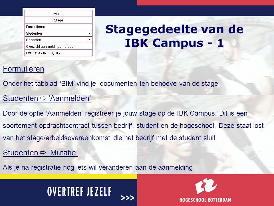 Stagegedeelte van de IBK Campus - 1 Formulieren Onder het tabblad 'BIM' vind je documenten ten behoeve van de stage Studenten  'Aanmelden' Door de op