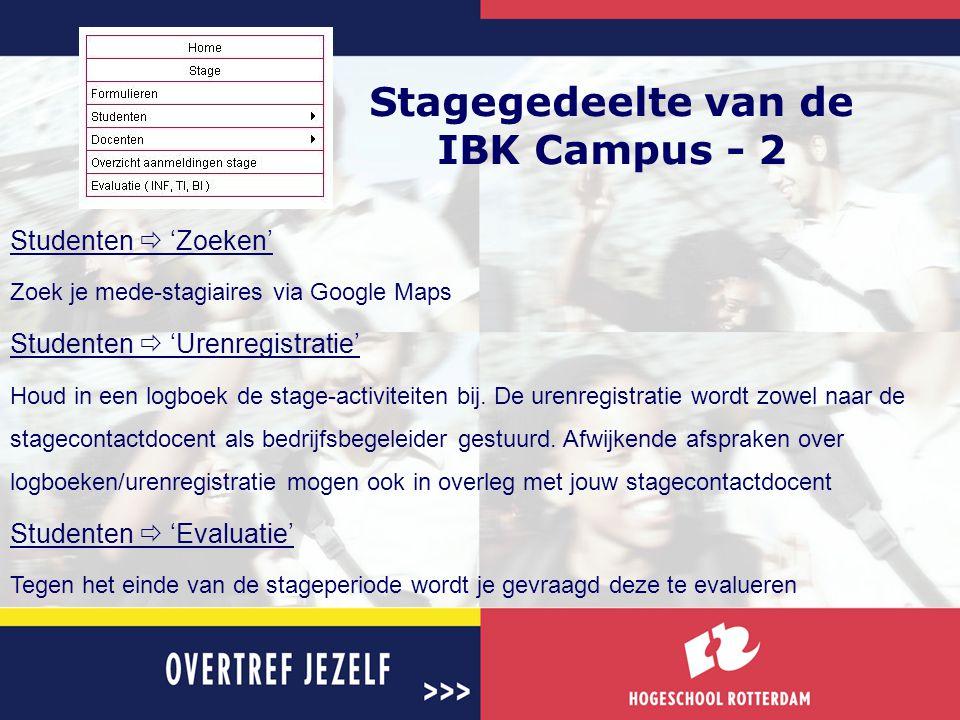 Stagegedeelte van de IBK Campus - 2 Studenten  'Zoeken' Zoek je mede-stagiaires via Google Maps Studenten  'Urenregistratie' Houd in een logboek de
