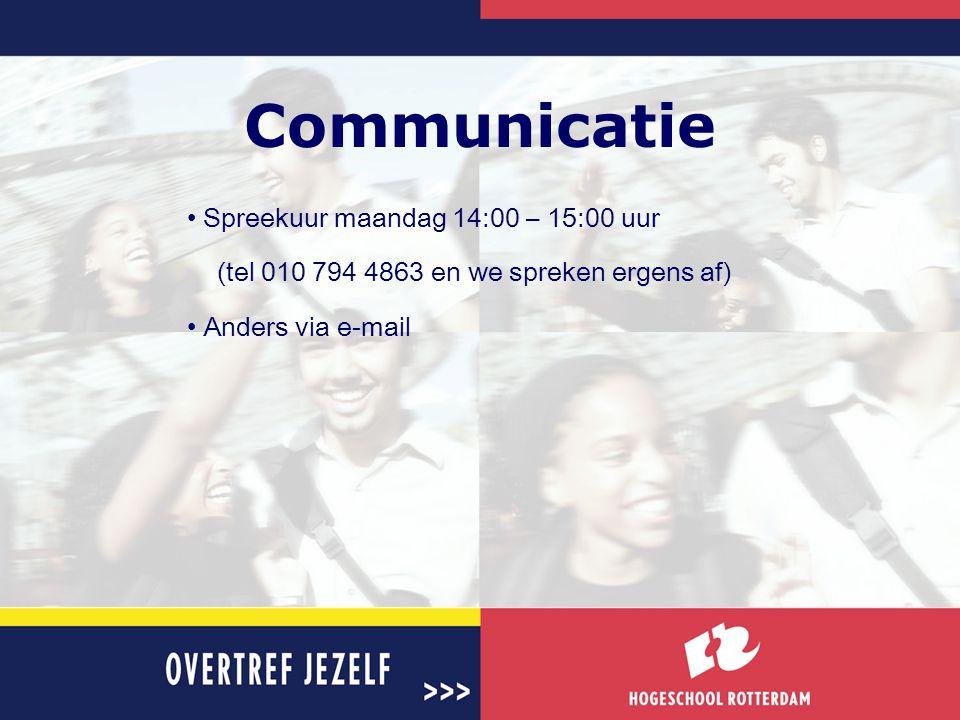 Communicatie • Spreekuur maandag 14:00 – 15:00 uur (tel 010 794 4863 en we spreken ergens af) • Anders via e-mail