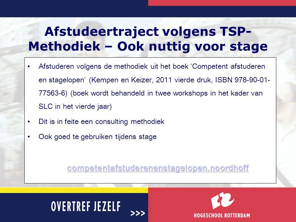 Afstudeertraject volgens TSP- Methodiek – Ook nuttig voor stage •Afstuderen volgens de methodiek uit het boek 'Competent afstuderen en stagelopen' (Ke
