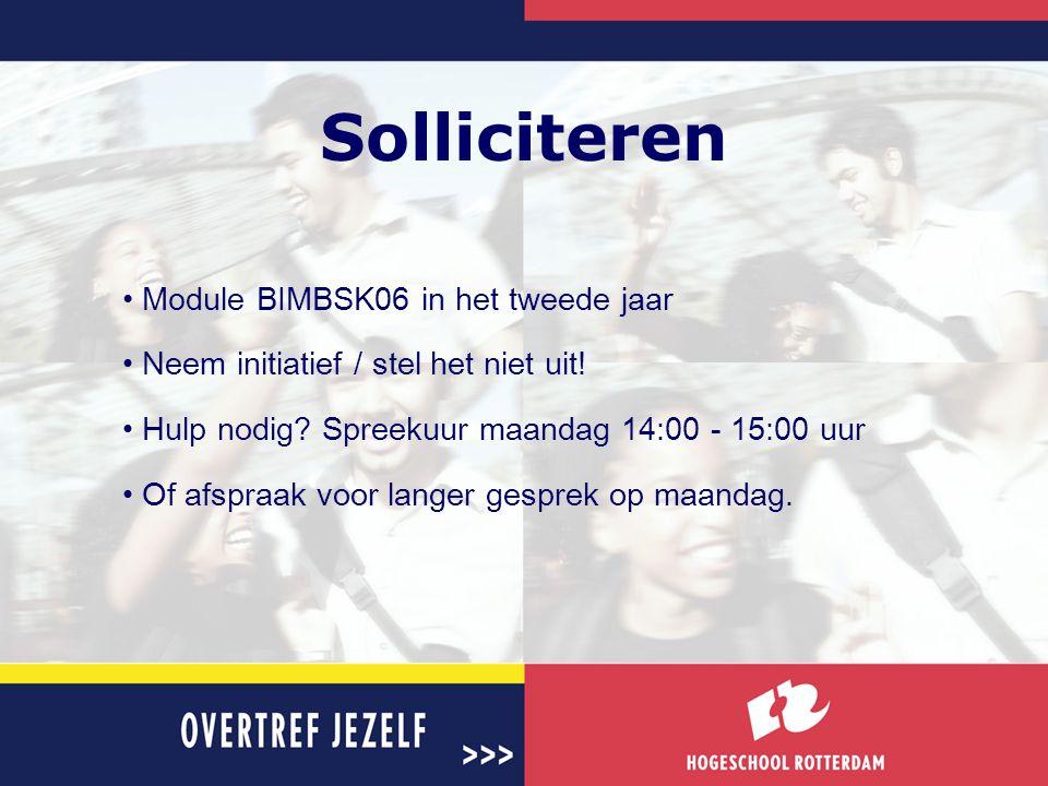 Solliciteren • Module BIMBSK06 in het tweede jaar • Neem initiatief / stel het niet uit! • Hulp nodig? Spreekuur maandag 14:00 - 15:00 uur • Of afspra