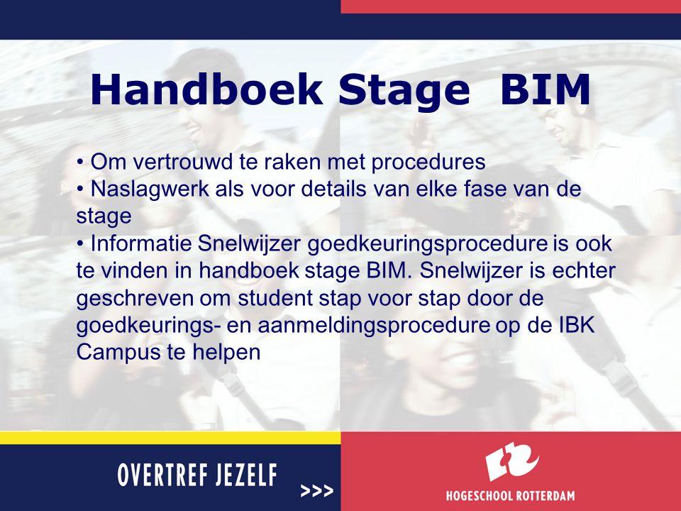 Handboek Stage BIM • Om vertrouwd te raken met procedures • Naslagwerk als voor details van elke fase van de stage • Informatie Snelwijzer goedkeuring