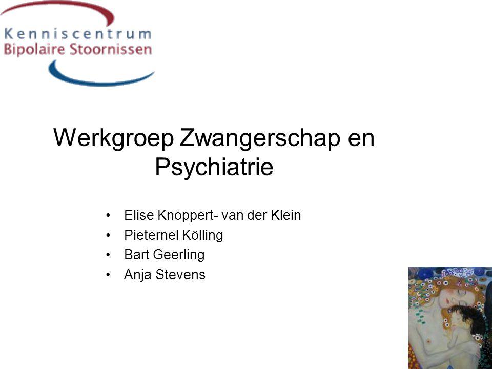 Werkgroep Zwangerschap en Psychiatrie •Elise Knoppert- van der Klein •Pieternel Kölling •Bart Geerling •Anja Stevens