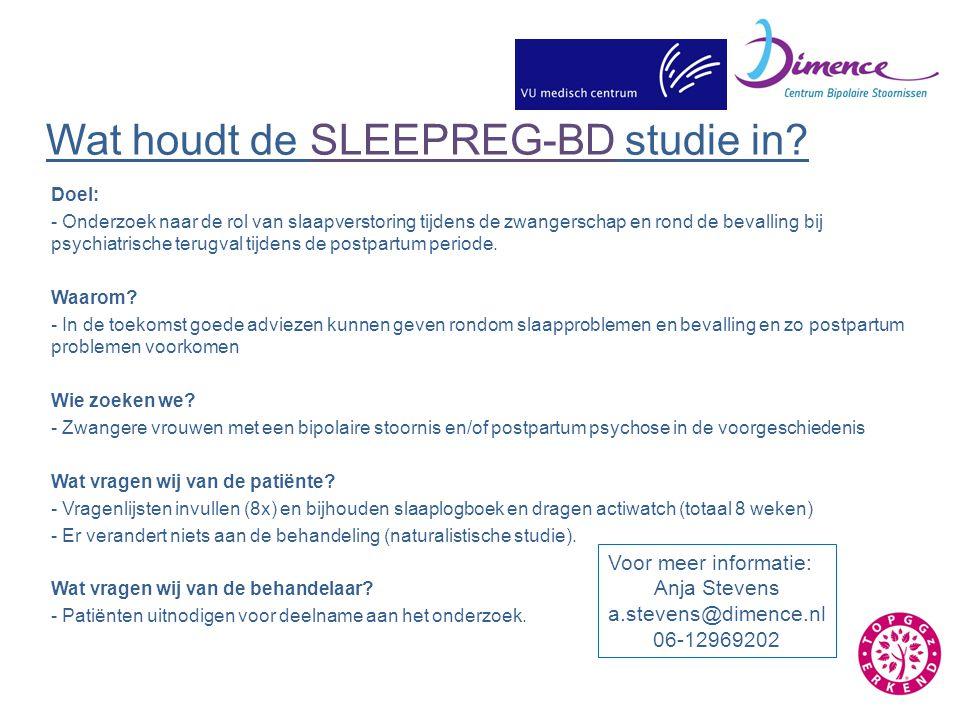 Wat houdt de SLEEPREG-BD studie in? Doel: - Onderzoek naar de rol van slaapverstoring tijdens de zwangerschap en rond de bevalling bij psychiatrische