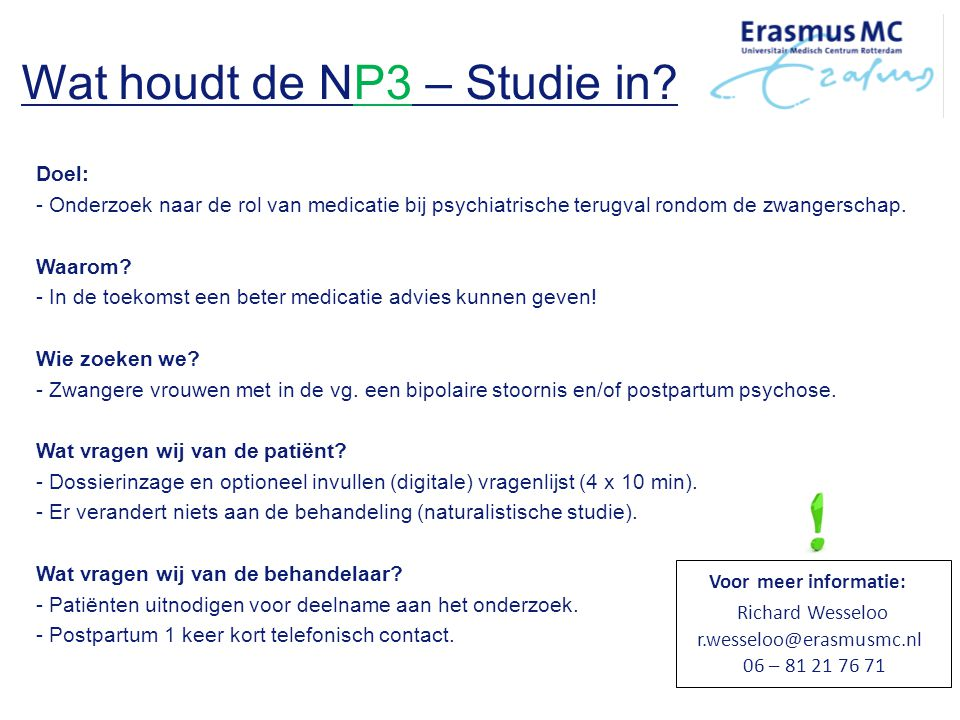 Wat houdt de NP3 – Studie in? Doel: - Onderzoek naar de rol van medicatie bij psychiatrische terugval rondom de zwangerschap. Waarom? - In de toekomst