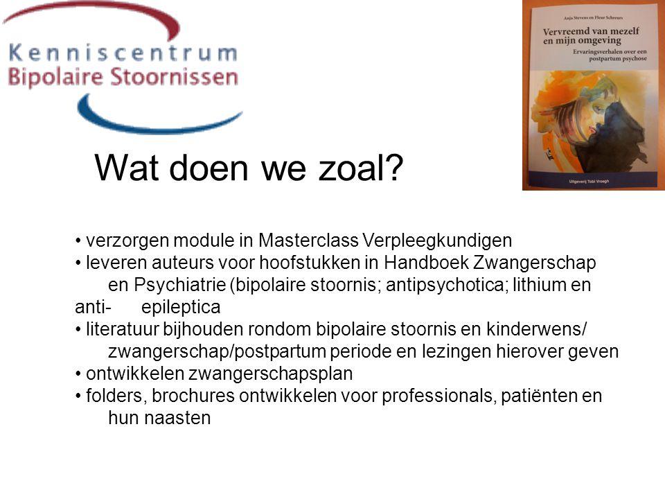 Wat doen we zoal? • verzorgen module in Masterclass Verpleegkundigen • leveren auteurs voor hoofstukken in Handboek Zwangerschap en Psychiatrie (bipol