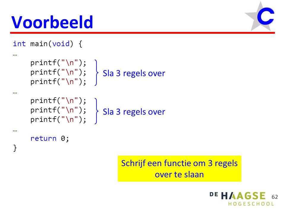 62 Voorbeeld int main(void) { … printf( \n ); … printf( \n ); … return 0; } Schrijf een functie om 3 regels over te slaan Sla 3 regels over