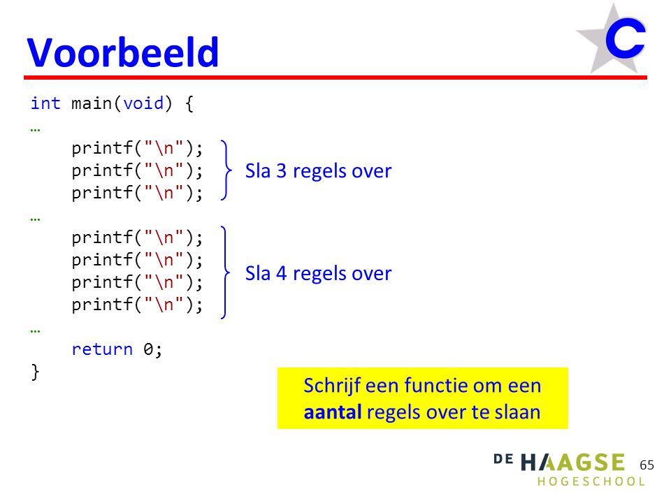 65 Voorbeeld int main(void) { … printf( \n ); … printf( \n ); … return 0; } Schrijf een functie om een aantal regels over te slaan Sla 3 regels over Sla 4 regels over