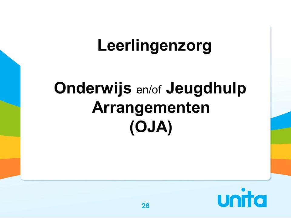26 Leerlingenzorg Onderwijs en/of Jeugdhulp Arrangementen (OJA)