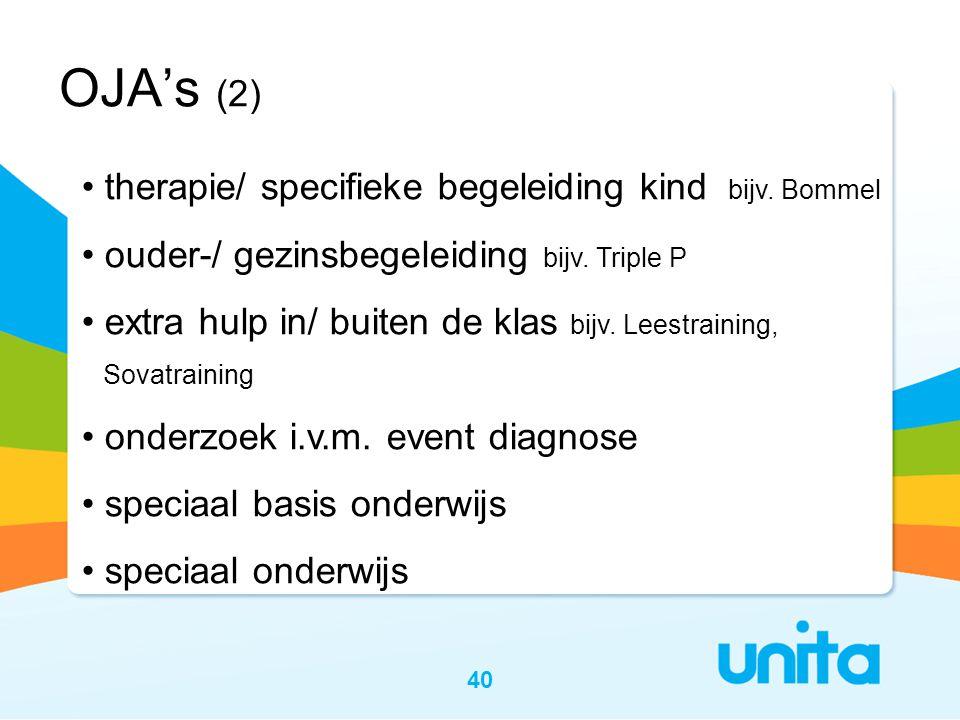 40 OJA's (2) • therapie/ specifieke begeleiding kind bijv.