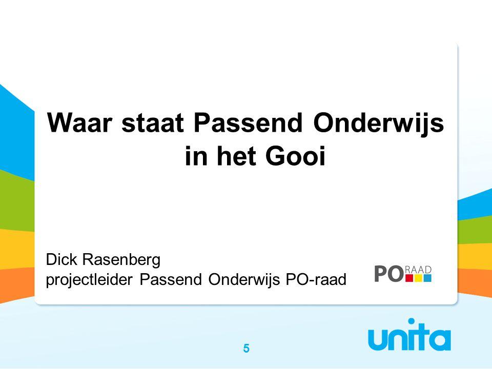 5 Waar staat Passend Onderwijs in het Gooi Dick Rasenberg projectleider Passend Onderwijs PO-raad