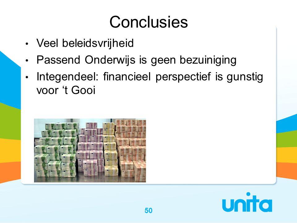 50 Conclusies • Veel beleidsvrijheid • Passend Onderwijs is geen bezuiniging • Integendeel: financieel perspectief is gunstig voor 't Gooi