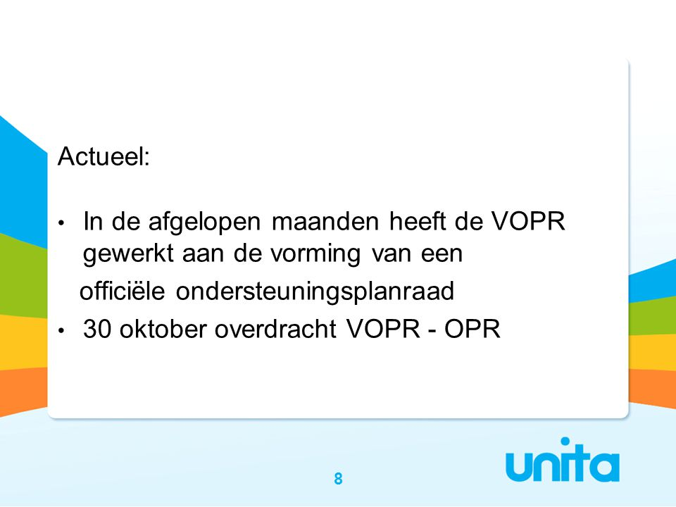 Actueel: • In de afgelopen maanden heeft de VOPR gewerkt aan de vorming van een officiële ondersteuningsplanraad • 30 oktober overdracht VOPR - OPR 8