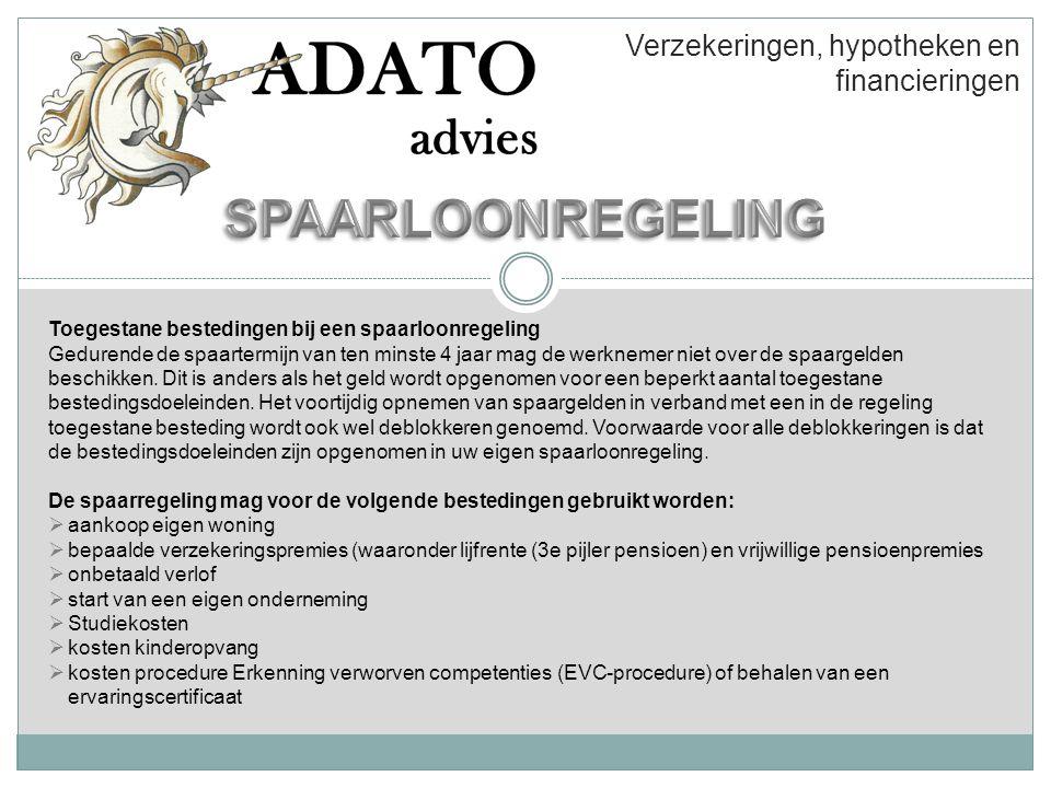  Adato Advies zorgt voor administratieve afhandeling (aanvragen etc.)  Adato Advies zorgt voor informatie  Adato Advies beantwoordt vragen  Adato Advies zorgt voor het up-to-date houden van de regeling  Adato Advies fungeert als spil tussen de werkgever, werknemers en uitvoerder Verzekeringen, hypotheken en financieringen