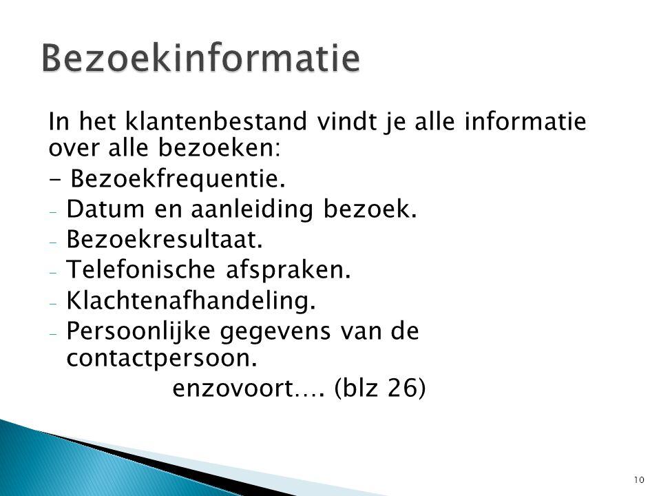 In het klantenbestand vindt je alle informatie over alle bezoeken: - Bezoekfrequentie. - Datum en aanleiding bezoek. - Bezoekresultaat. - Telefonische