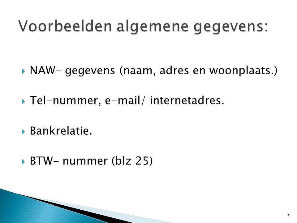  NAW- gegevens (naam, adres en woonplaats.)  Tel-nummer, e-mail/ internetadres.  Bankrelatie.  BTW- nummer (blz 25) 7