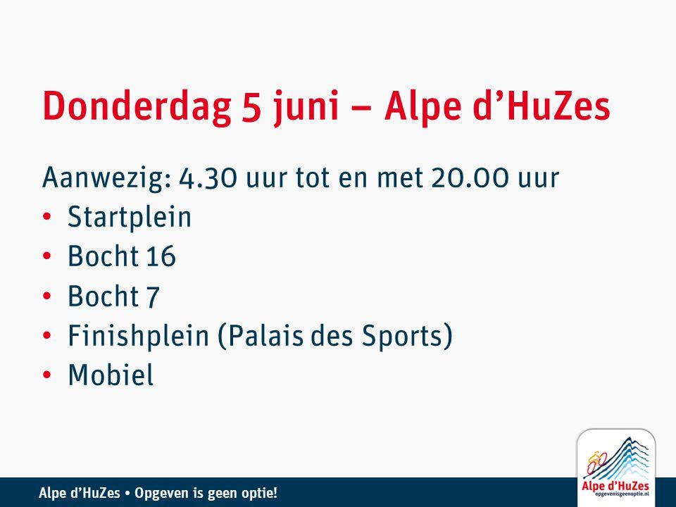 Donderdag 5 juni – Alpe d'HuZes Aanwezig: 4.30 uur tot en met 20.00 uur • Startplein • Bocht 16 • Bocht 7 • Finishplein (Palais des Sports) • Mobiel