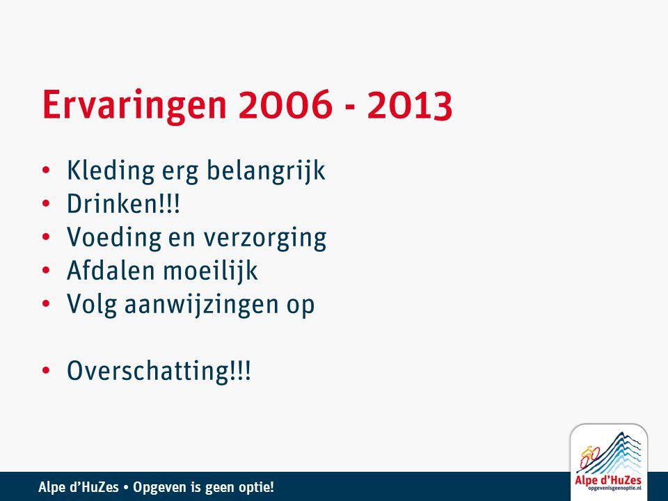 Ervaringen 2006 - 2013 • Kleding erg belangrijk • Drinken!!! • Voeding en verzorging • Afdalen moeilijk • Volg aanwijzingen op • Overschatting!!!
