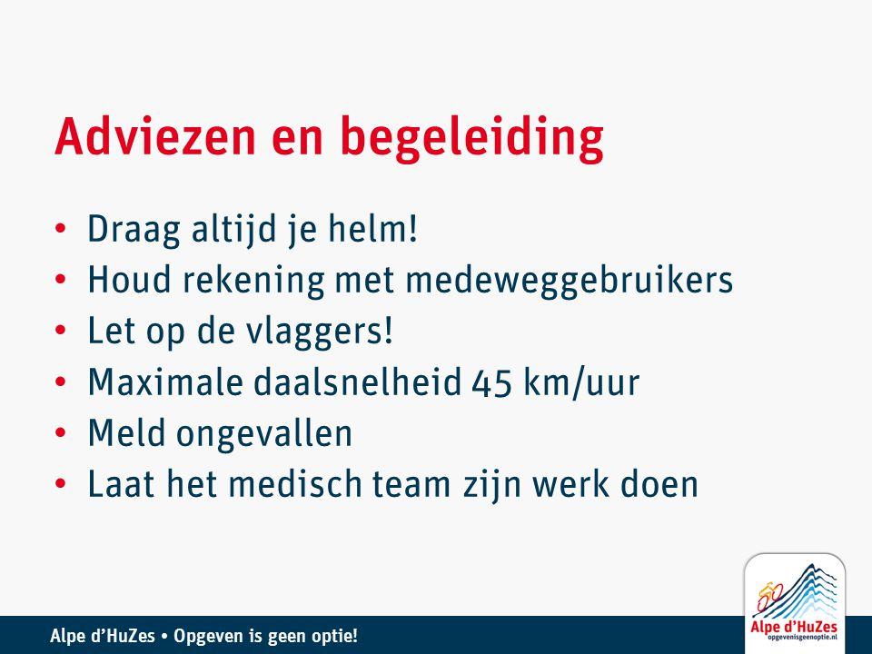 Alpe d'HuZes • Opgeven is geen optie! Adviezen en begeleiding • Draag altijd je helm! • Houd rekening met medeweggebruikers • Let op de vlaggers! • Ma