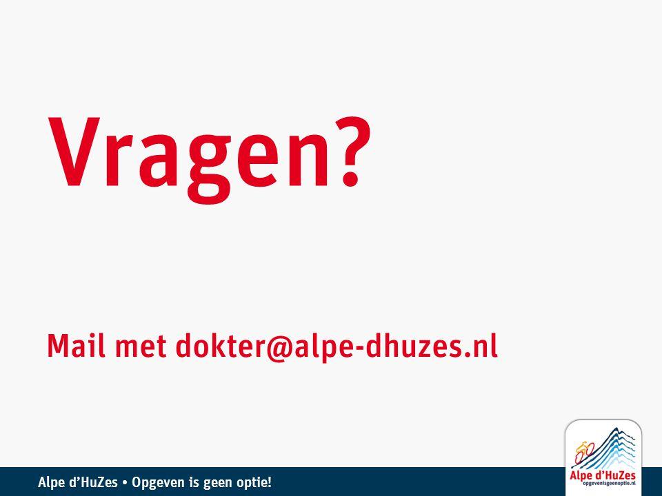 Alpe d'HuZes • Opgeven is geen optie! Vragen? Mail met dokter@alpe-dhuzes.nl