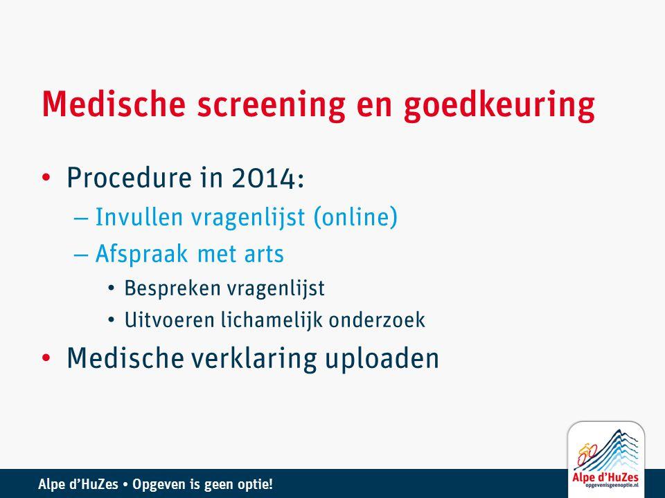 Alpe d'HuZes • Opgeven is geen optie! Medische screening en goedkeuring • Procedure in 2014: – Invullen vragenlijst (online) – Afspraak met arts • Bes