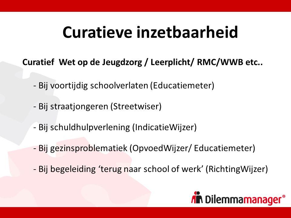 Curatieve inzetbaarheid Curatief Wet op de Jeugdzorg / Leerplicht/ RMC/WWB etc..
