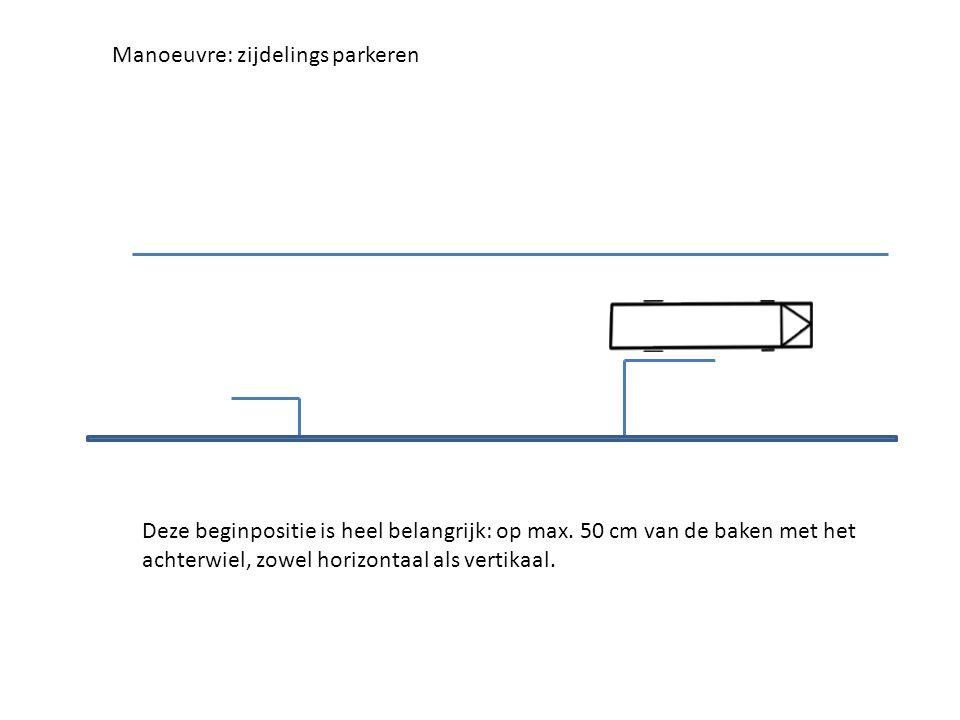 Deze beginpositie is heel belangrijk: op max. 50 cm van de baken met het achterwiel, zowel horizontaal als vertikaal.