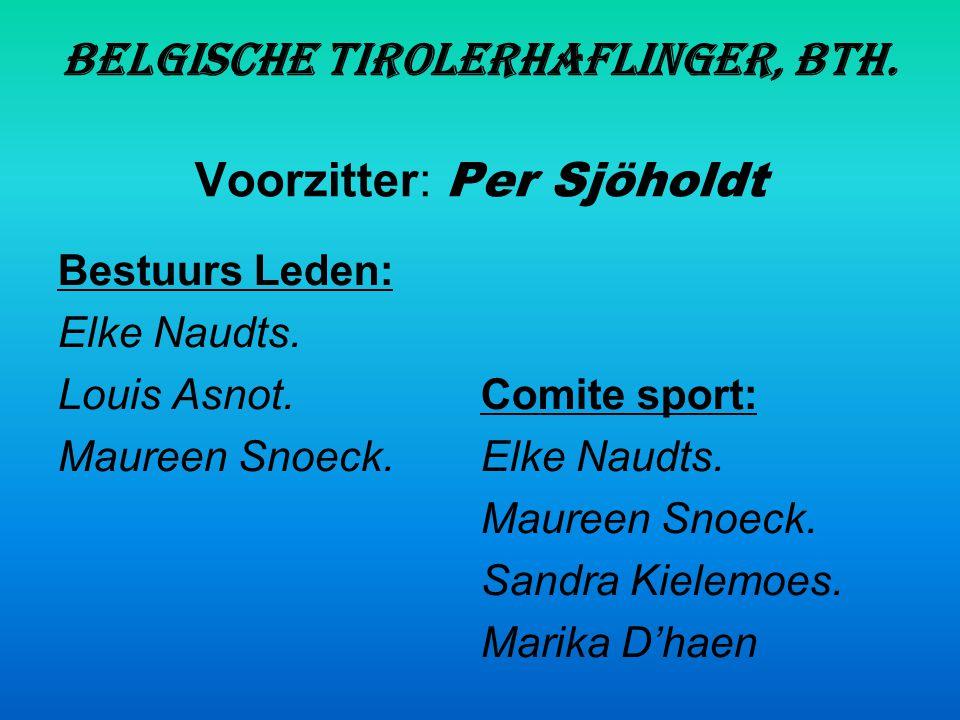 Belgische Tirolerhaflinger, BTH.Voorzitter: Per Sjöholdt Bestuurs Leden: Elke Naudts.